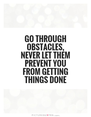 go-through-obstacles-never-let-them-prevent-you-from-getting-things-done-quote-1